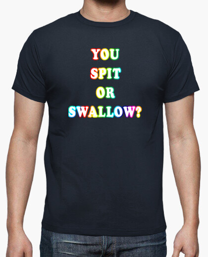 Camiseta You spit or swallow?