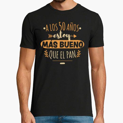 Camiseta A los 50 años estoy más bueno...