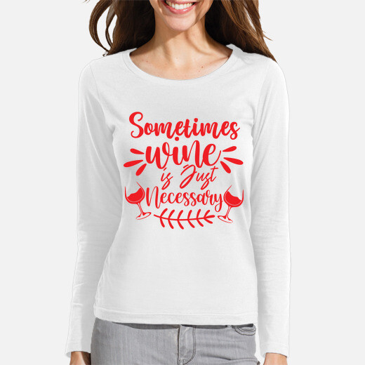 Camiseta a veces el vino es solo necesario...