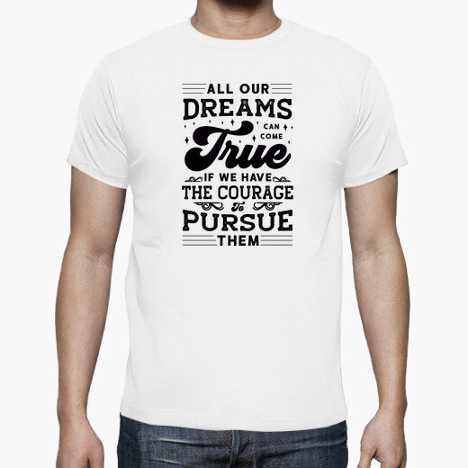 Camiseta All Our Dreams Can Come True If...