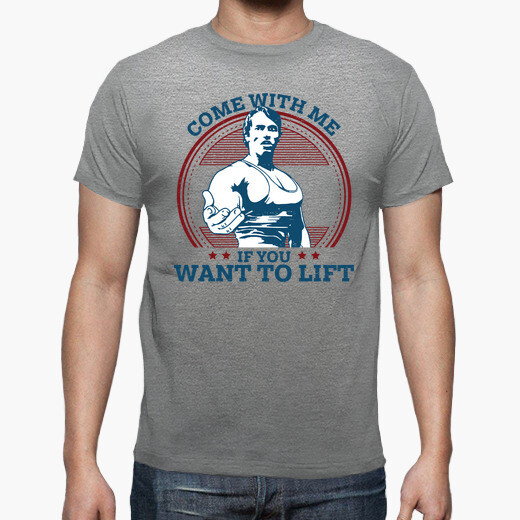 Camiseta Come With Me If You Want To Lift...
