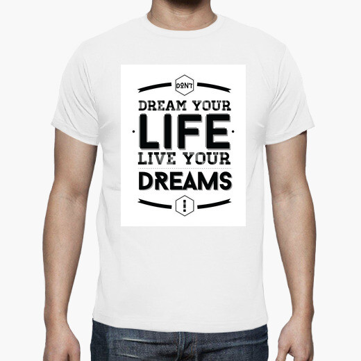 Camiseta Don't Dream your life, live your...
