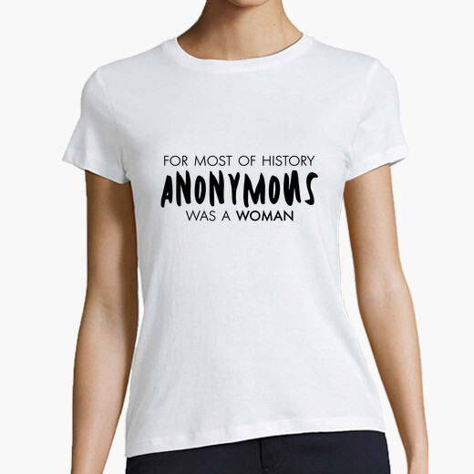 Camiseta For most of history anonymous was...