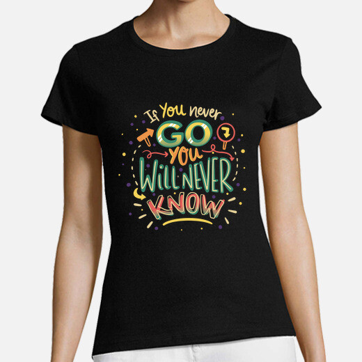 Camiseta if you never go you will never...