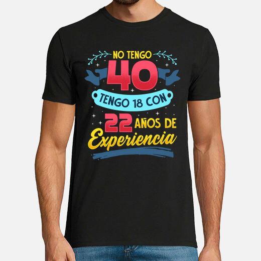 Camiseta No Tengo 40 Tengo 18 con 22 años...