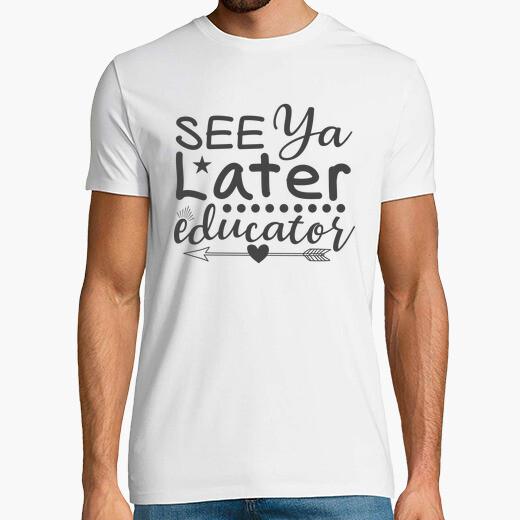 Camiseta See Ya Later Educator