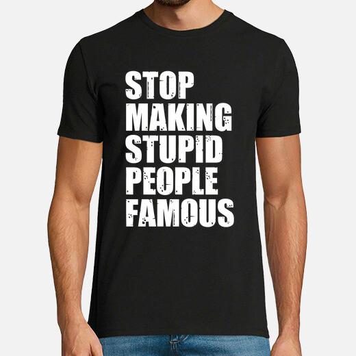 Camiseta Stop Making Stupid People Famous
