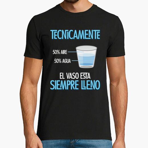 Camiseta Técnicamente el vaso está...