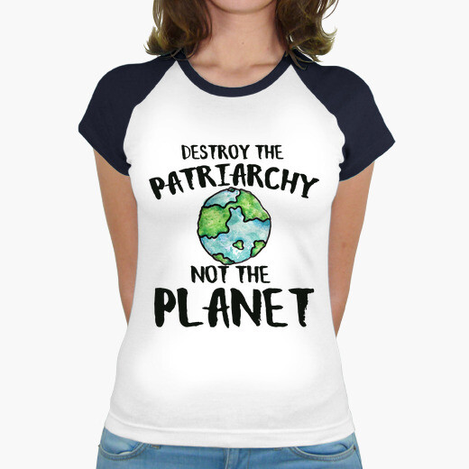 Destroy the patriarchy not the planet t-shirt