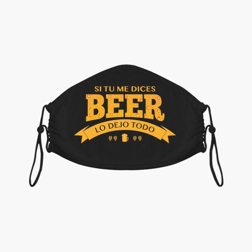 Mascarilla Si tu me dices Beer lo dejo todo