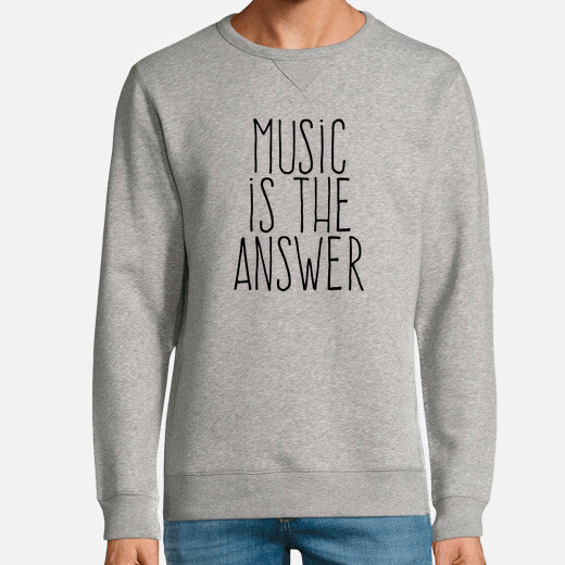 Sudadera Music is the answer