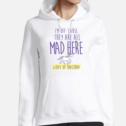 Sudadera They are all mad here giddy up...