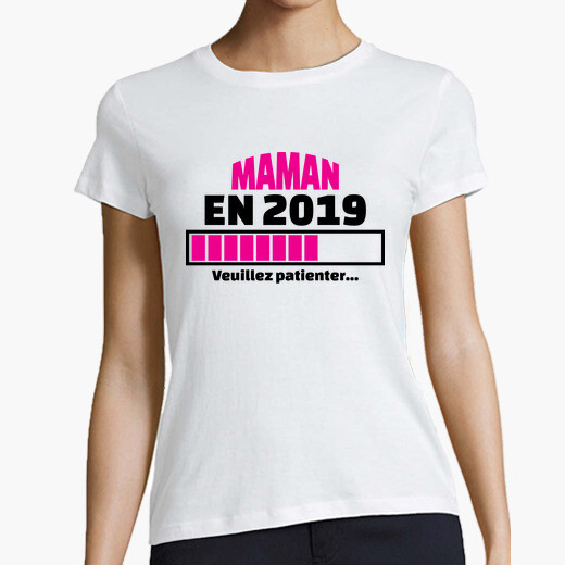 Tee-shirt Maman en 2019 veuillez patienter